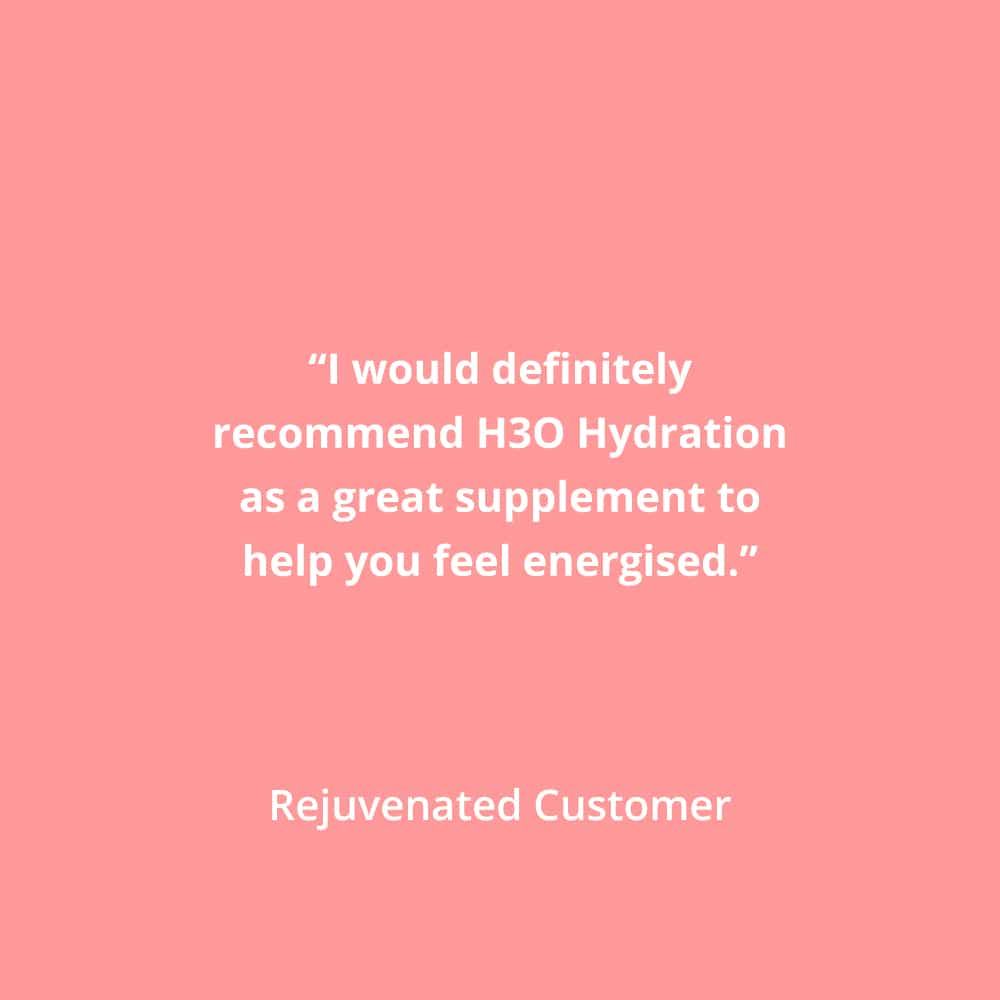 I would definitely recommend H3O Hydration as a great supplement to help you feel energised.